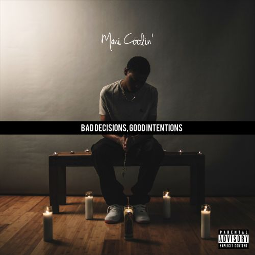 Mani Coolin' - Bad Decisions, Good Intentions